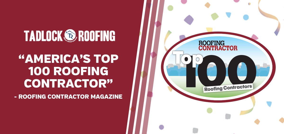 Tadlock Roofing Named Amongst America S Top 100 Roofers